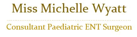 Miss Michelle Wyatt – Consultant Paediatric ENT Surgeon